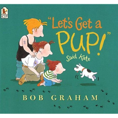 Let's Get a Pup! Said Kate - by  Bob Graham Graham (Hardcover) - image 1 of 1