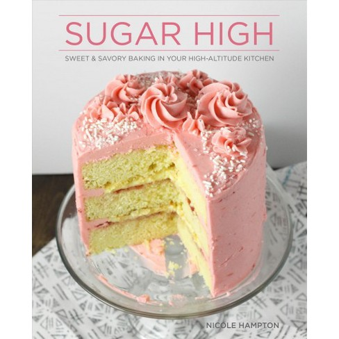 Sugar High Sweet Savory Baking In Your High Altitude Kitchen