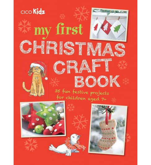My First Christmas Craft Book : 35 Fun Festive Projects for Children Aged 7+ (Paperback) - image 1 of 1
