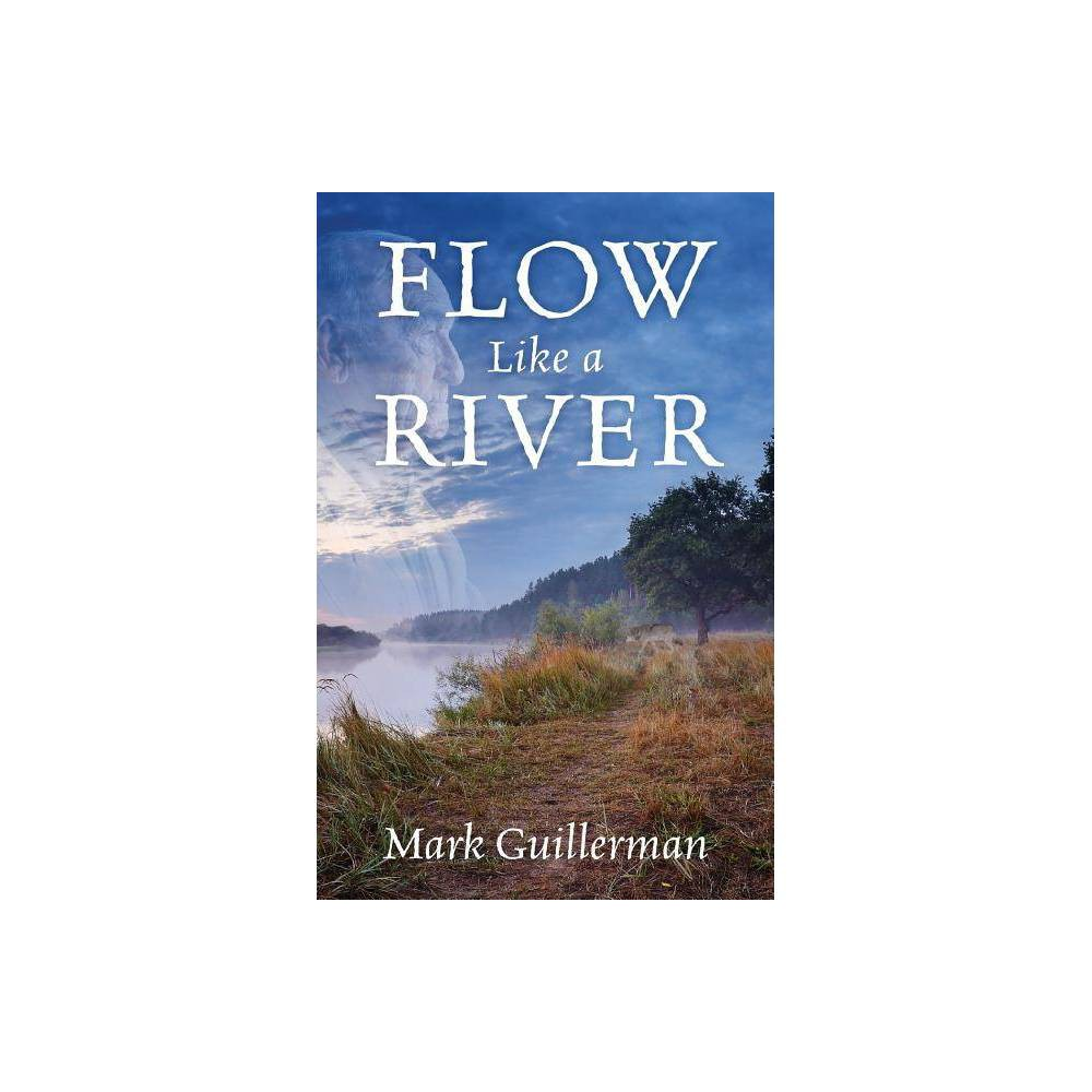 Flow Like A River By Mark Guillerman Paperback