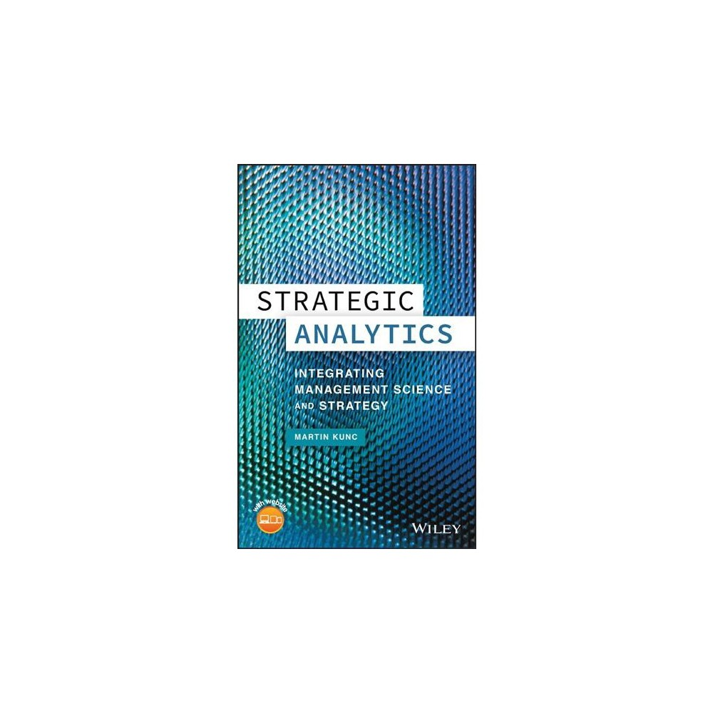Strategic Analytics : Integrating Management Science and Strategy - Har/Psc by Ph.D. Martin Kunc