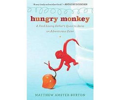 Hungry Monkey : A Food-loving Father's Quest to Raise an Adventurous Eater (Reprint) (Paperback) - image 1 of 1