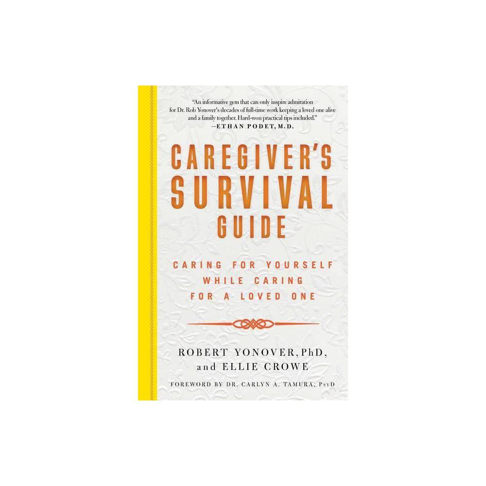 Caregiver S Survival Guide By Robert Yonover Robert N Yonover Ellie Crowe Paperback
