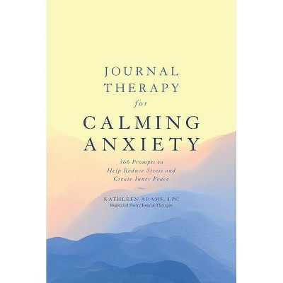 Journal Therapy for Calming Anxiety, Volume 1 - by Kathleen Adams (Paperback)