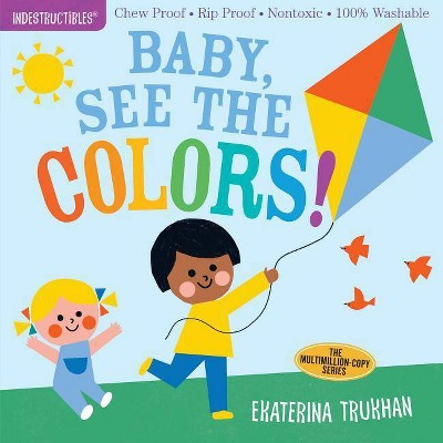 Indestructibles: Baby, See the Colors! - (Paperback)
