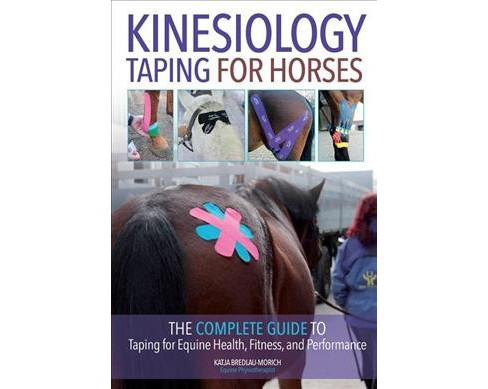 Kinesiology Taping for Horses : The Complete Guide to Taping for Equine Health, Fitness, and Performance - image 1 of 1