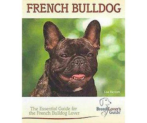 French Bulldog : A Practical Guide for the French Bulldog Lover (Hardcover) (Lisa Ricciotti) - image 1 of 1