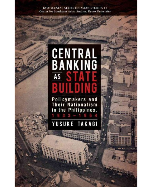 Central Banking As State Building : Policymakers and Their Nationalism in the Philippines, 1933-1964 - image 1 of 1