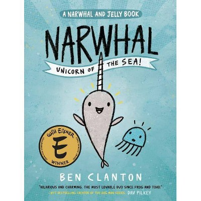 Narwhal: Unicorn of the Sea (a Narwhal and Jelly Book #1) - by Ben Clanton (Paperback)