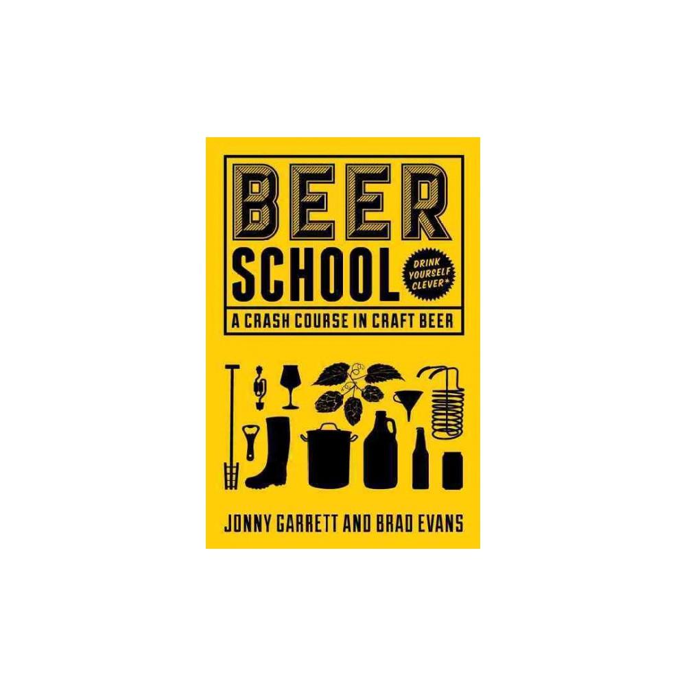 Beer School : A Crash Course in Craft Beer (Paperback) (Jonny Garrett & Brad Evans)