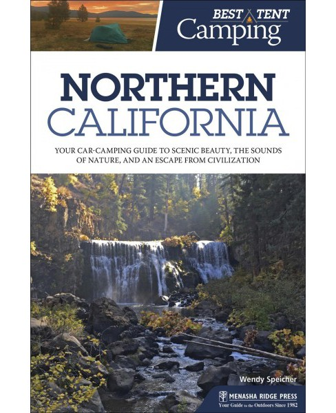 Best Tent Camping Northern California : Your Car-Camping Guide to Scenic Beauty, the Sounds of Nature, - image 1 of 1