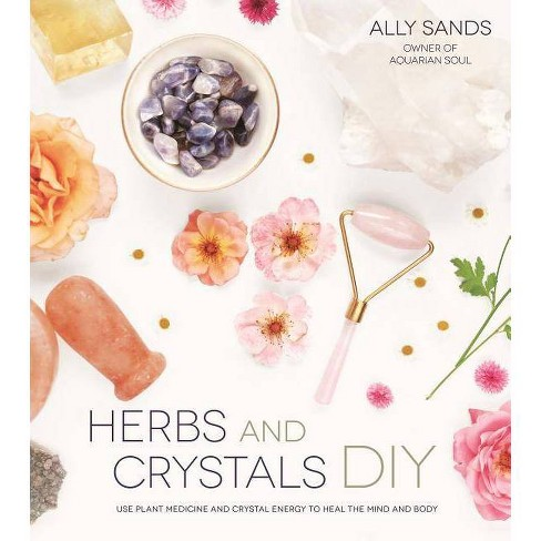 Herbs and Crystals DIY - by  Ally Sands (Paperback) - image 1 of 1