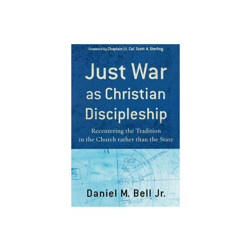 Just War As Christian Discipleship By Daniel M Bell Paperback