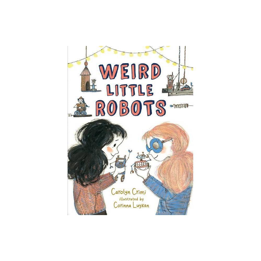 Weird Little Robots By Carolyn Crimi Hardcover