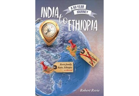 India to Ethiopia : A 50 Year Journey -  by Robert Revie (Paperback) - image 1 of 1
