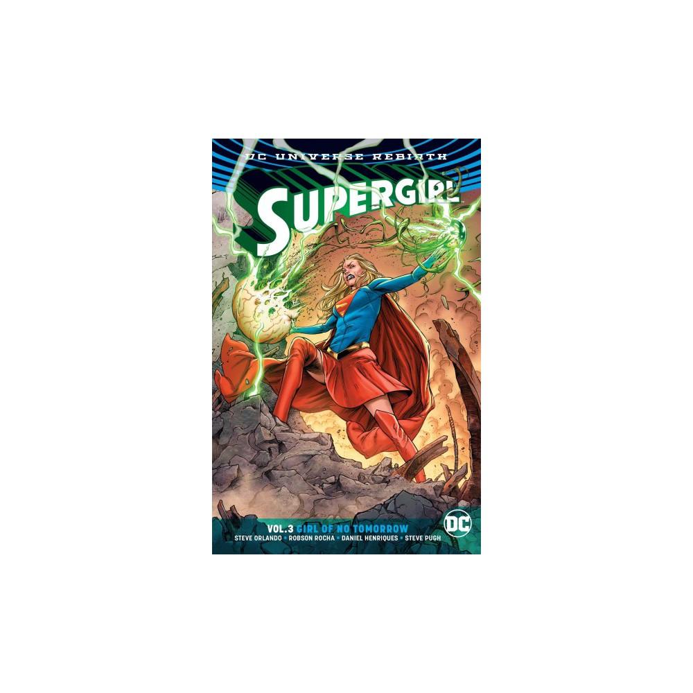 Supergirl 3 : Girl of No Tomorrow - (Supergirl) by Steve Orlando (Paperback)