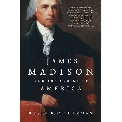 James Madison and the Making of America - by  Kevin R C Gutzman (Paperback) - image 1 of 1