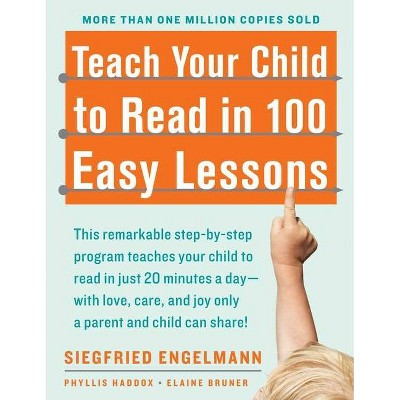 Teach Your Child to Read in 100 Easy Lessons - by Phyllis Haddox & Elaine Bruner & Siegfried Engelmann (Paperback)