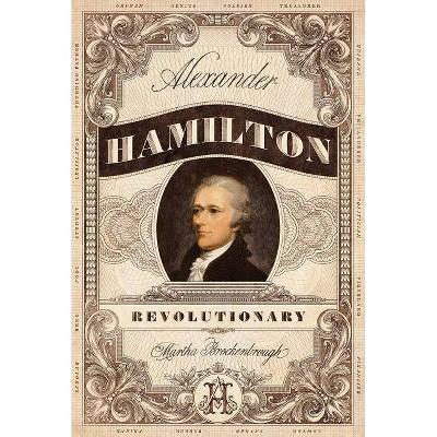 Alexander Hamilton, Revolutionary -  by Martha Brockenbrough (Hardcover)