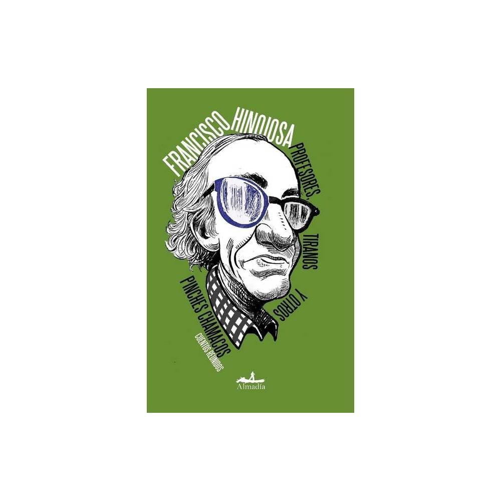 Profesores Tiranos Y Otros Pinches Chamacos By Francisco Hinojosa Paperback