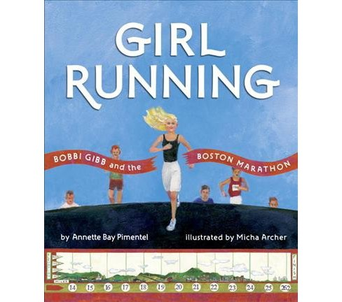 Girl Running : Bobbi Gibb and the Boston Marathon -  by Annette Bay Pimentel (School And Library) - image 1 of 1