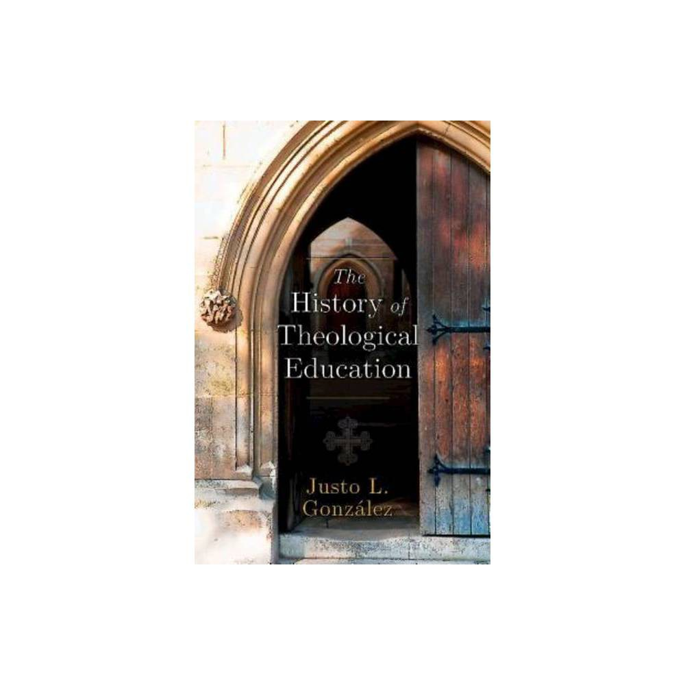 The History Of Theological Education By Justo L Gonz Lez Paperback