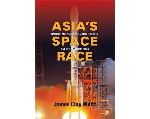 Asia's Space Race : National Motivations, Regional Rivalries, and International Risks - Reprint - image 1 of 1