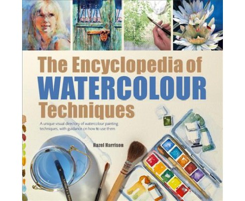 Encyclopedia of Watercolour Techniques : A Unique Visual Directory of Watercolour Painting Techniques, - image 1 of 1