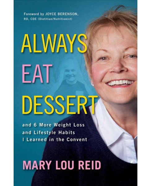 Always Eat Dessert : And 6 More Weight Loss and Lifestyle Habits I Learned in the Convent -  (Paperback) - image 1 of 1