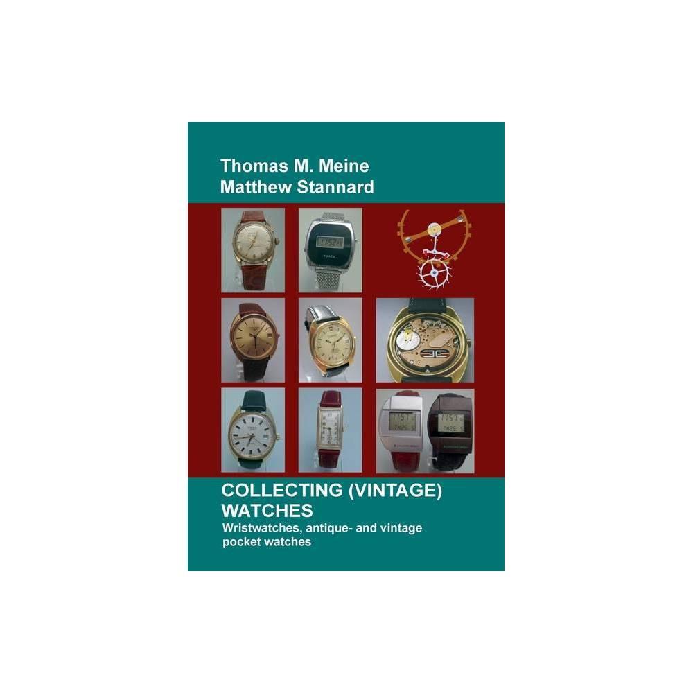 Collecting (Vintage) Watches - by Matthew Stannard & Thomas M Meine (Paperback),...