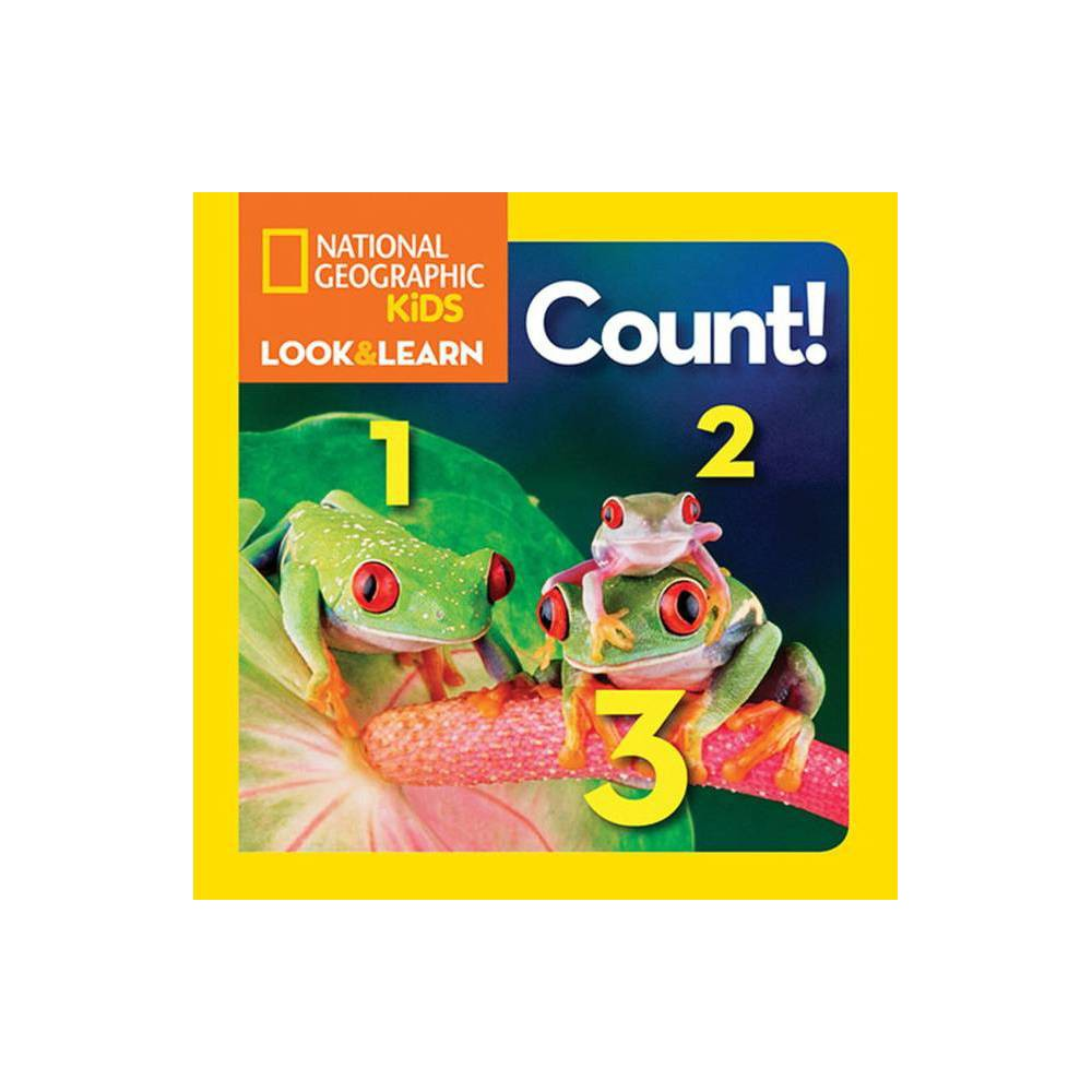 National Geographic Kids Look And Learn Count National Geographic Little Kids Look Learn Board Book