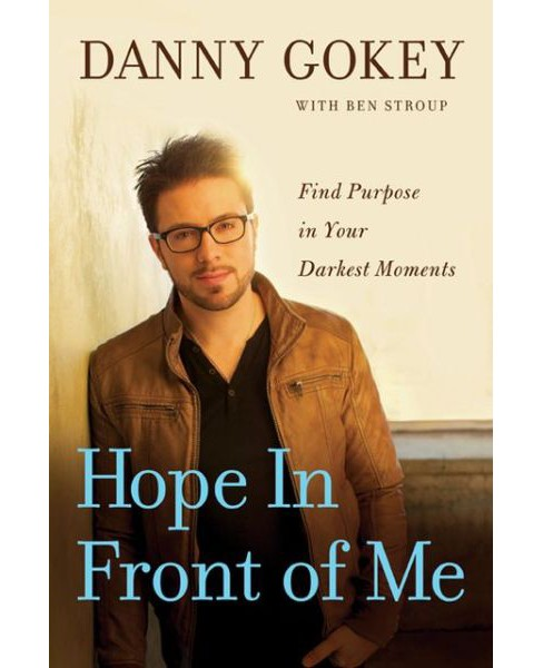 Hope in Front of Me : Find Purpose in Your Darkest Moments (Hardcover) (Danny Gokey) - image 1 of 1