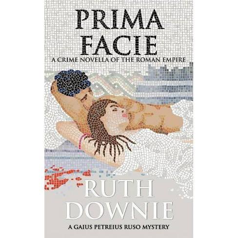 Prima Facie - (Gaius Petreius Ruso) by  Downie (Paperback) - image 1 of 1