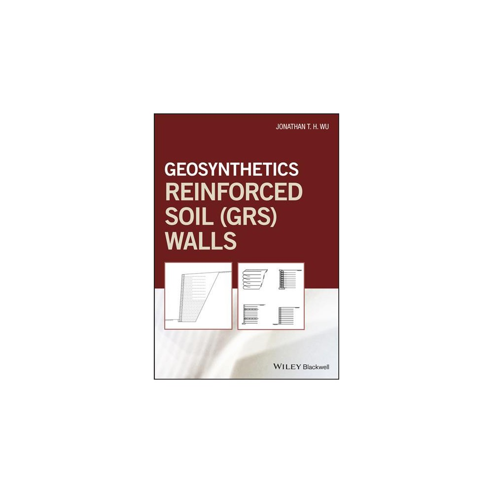 Geosynthetic Reinforced Soil Walls - by Jonathan T. Wu (Hardcover)
