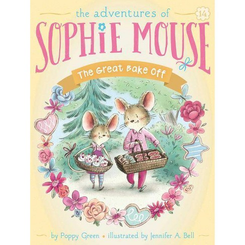 The Great Bake Off, Volume 14 - (Adventures of Sophie Mouse) by  Poppy Green (Hardcover) - image 1 of 1