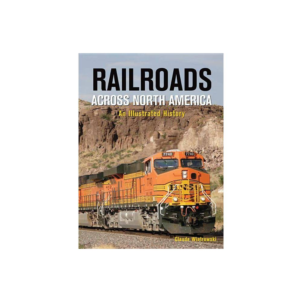 Railroads Across North America By Claude Wiatrowski Hardcover