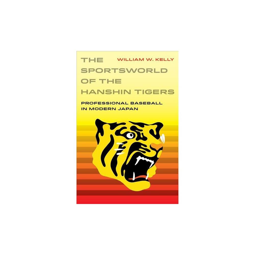 Sportsworld of the Hanshin Tigers : Professional Baseball in Modern Japan - (Paperback)