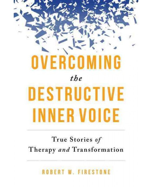 Overcoming the Destructive Inner Voice : True Stories of Therapy and Transformation (Paperback) (Robert - image 1 of 1