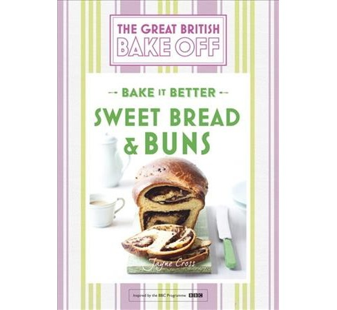 Great British Bake Off : Bake It Better: Sweet Bread & Buns -  by Linda Collister (Hardcover) - image 1 of 1