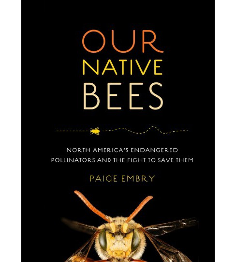 Our Native Bees : North America's Endangered Pollinators and the Fight to Save Them -  (Hardcover) - image 1 of 1