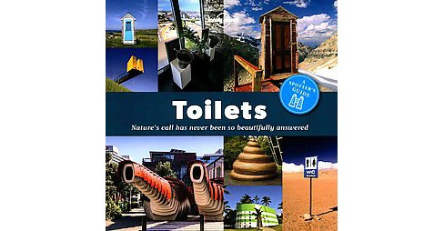 Toilets : A Spotter's Guide: Nature's call has never been so beautifully answered (Paperback) - image 1 of 1