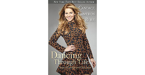Dancing Through Life : Steps of Courage and Conviction (Paperback) (Candace Cameron Bure) - image 1 of 1