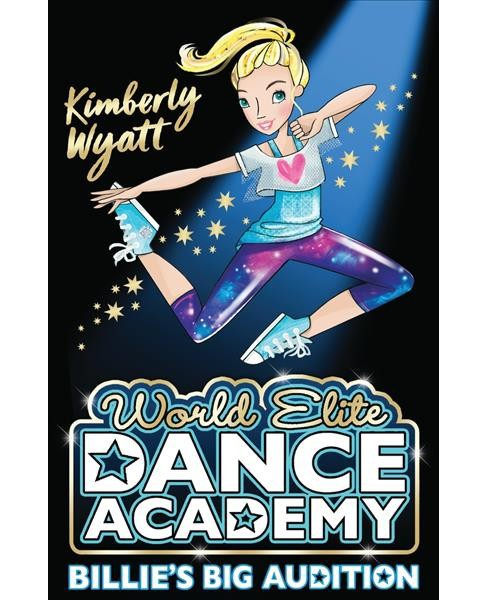 Billie's Big Audition -  (World Elite Dance Academy) by Kimberly Wyatt (Paperback) - image 1 of 1