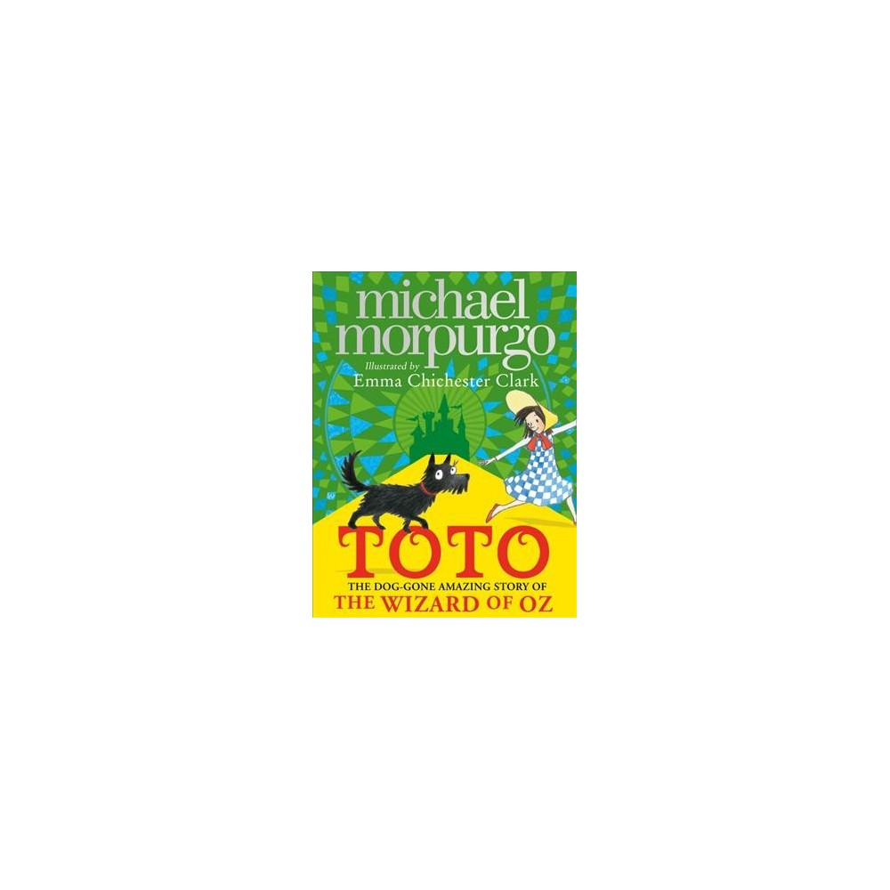 Toto : The Dog-Gone Amazing Story of the Wizard of Oz - by Michael Morpurgo (Hardcover)