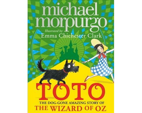 Toto : The Dog-Gone Amazing Story of the Wizard of Oz -  by Michael Morpurgo (Hardcover) - image 1 of 1