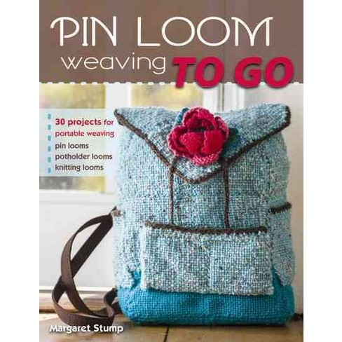 Pin Loom Weaving To Go 30 Projects For Portable Weaving Paperback