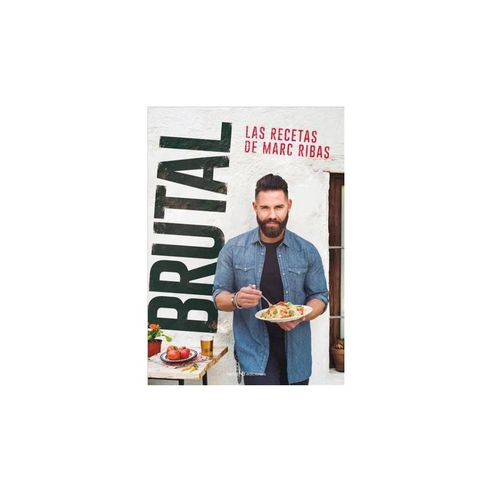 Brutal : Las recetas de Marc Ribas / The recipes of Marc Ribas - (Paperback)