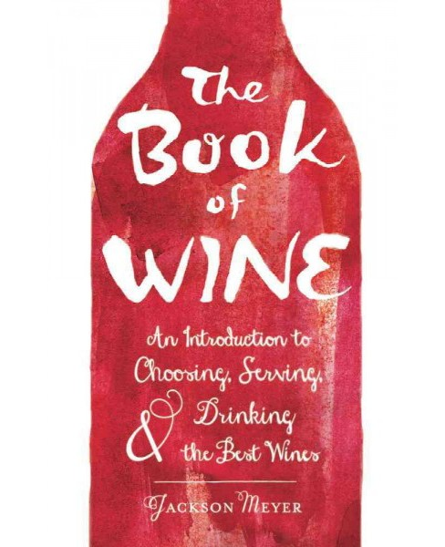 Book of Wine : An Introduction to Choosing, Serving, and Drinking the Best Wines (Hardcover) (Jackson - image 1 of 1