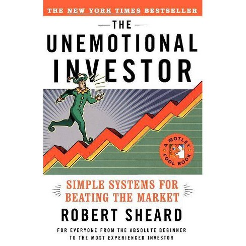The Unemotional Investor - (Motley Fool Books) by  Robert Sheard (Paperback) - image 1 of 1