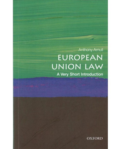 European Union Law : A Very Short Introduction (Paperback) (Anthony Arnull) - image 1 of 1